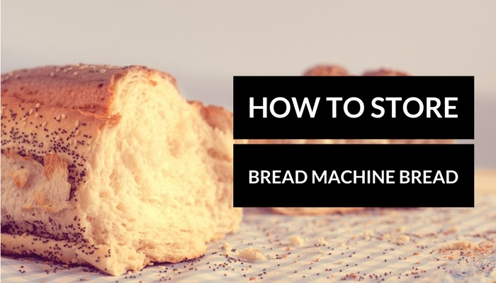 how to store bread maker bread